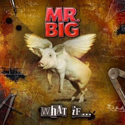 Mr. BIG What If...