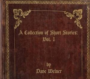 """Dave Weiner - """"A Collection Of Short Stories: Vol. 1"""""""