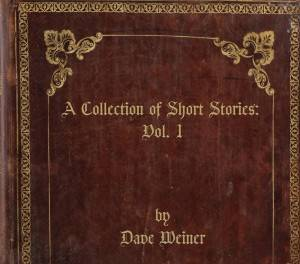 "Dave Weiner - ""A Collection Of Short Stories: Vol. 1"""