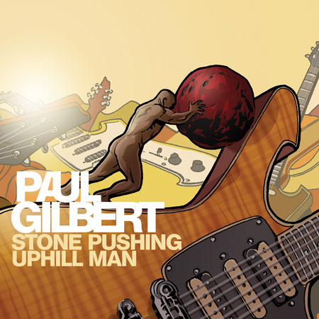 "Paul Gilbert - ""Stone Pushing Uphill Man"""